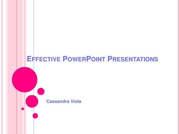 Effective PowerPoint Presentations<br />Cassandra Viola<br />