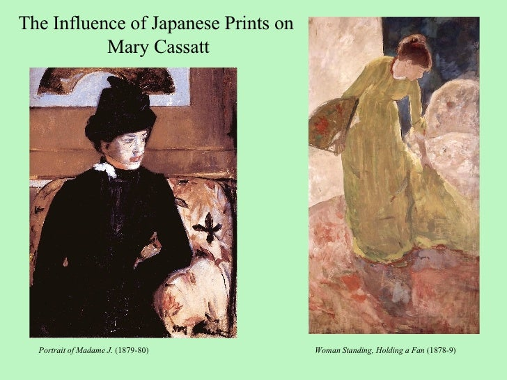 The Influence of Japanese Prints on  Mary Cassatt Portrait of Madame J.  (1879-80) Woman Standing, Holding a Fan  (1878-9)