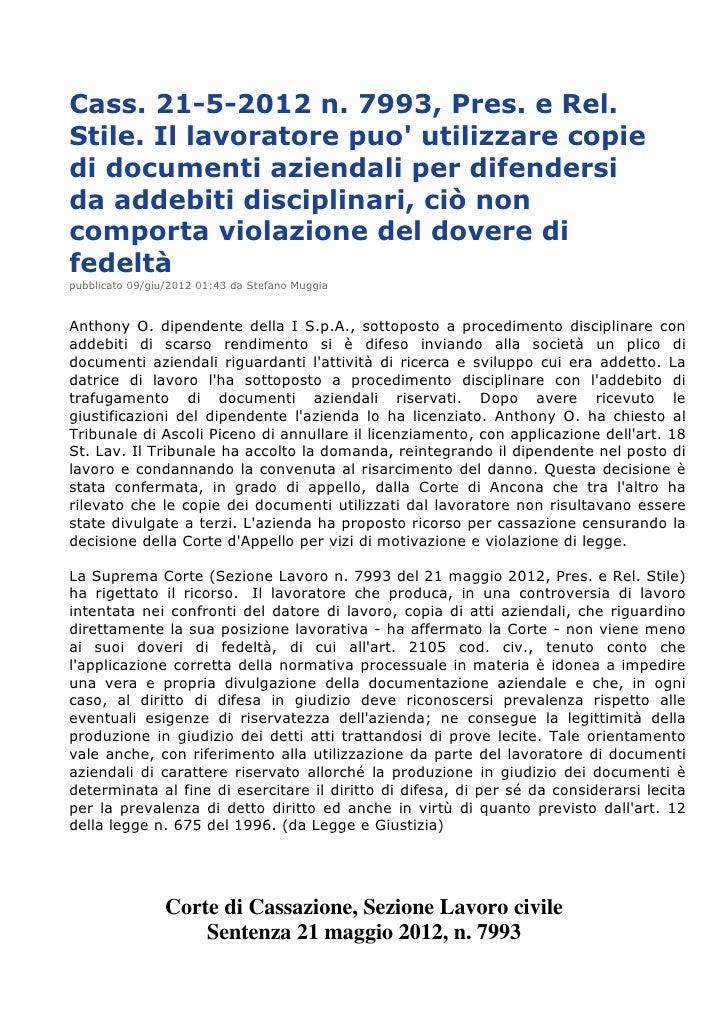 Cass. 21-5-2012 n. 7993, Pres. e Rel.Stile. Il lavoratore puo utilizzare copiedi documenti aziendali per difendersida adde...