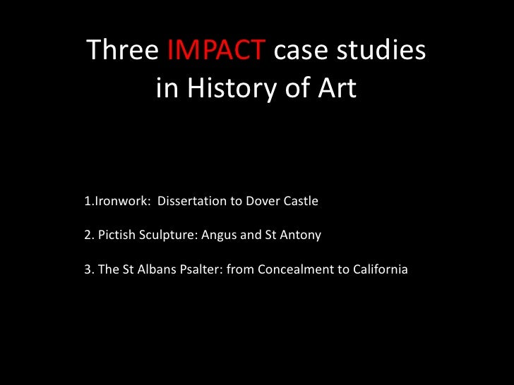 Three IMPACT case studies in History of Art<br />1.Ironwork:  Dissertation to Dover Castle<br />2. Pictish Sculpture: Angu...
