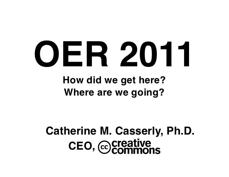 OER 2011!   How did we get here?!   Where are we going?!Catherine M. Casserly, Ph.D. !!   CEO,!