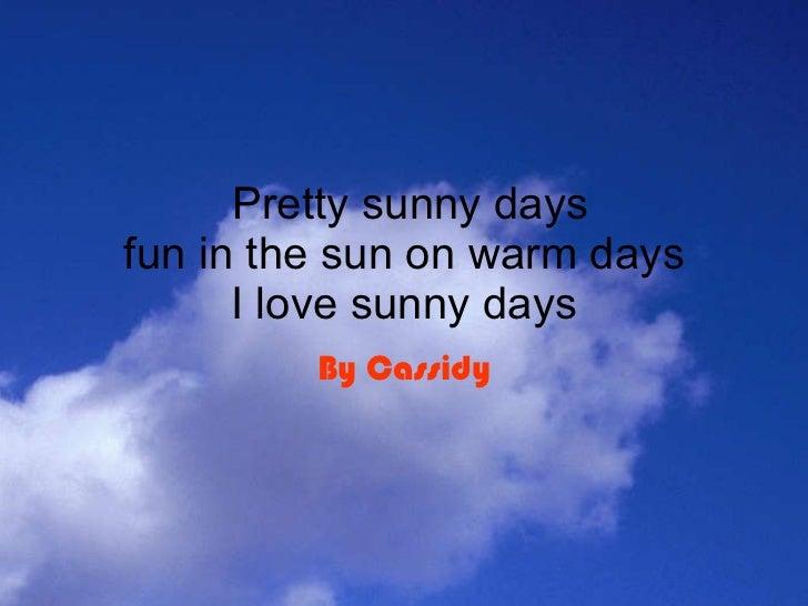 Pretty sunny days fun in the sun on warm days I love sunny days By Cassidy