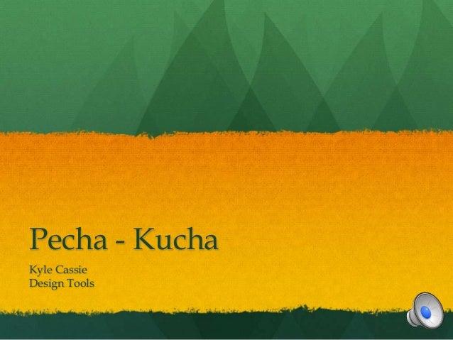 Pecha - Kucha Kyle Cassie Design Tools