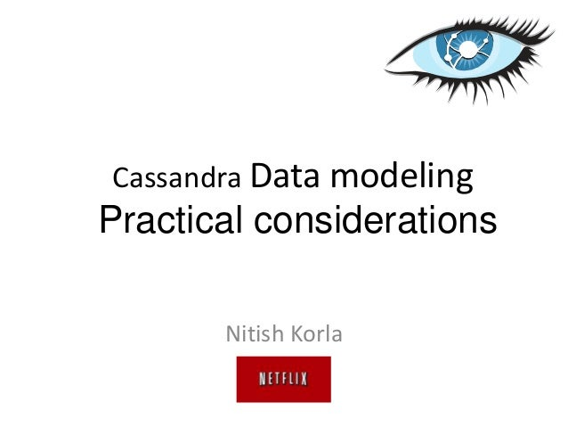Cassandra Data modeling Practical considerations Nitish Korla