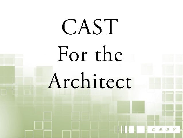 CAST for the Architect