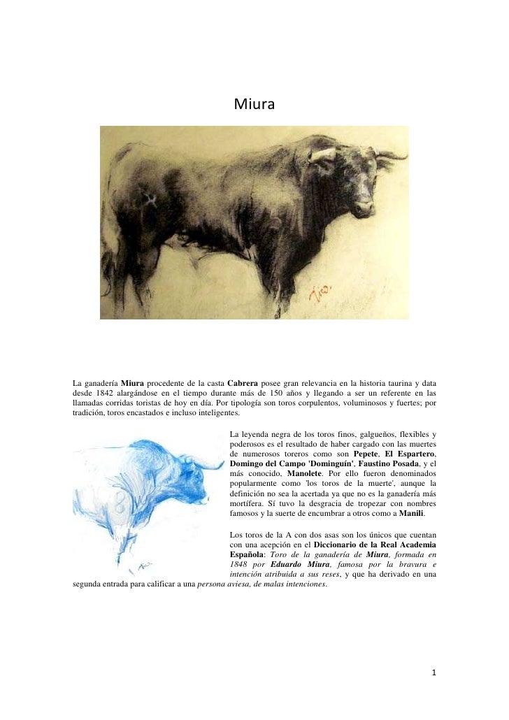 MiuraLa ganadería Miura procedente de la casta Cabrera posee gran relevancia en la historia taurina y datadesde 1842 alarg...