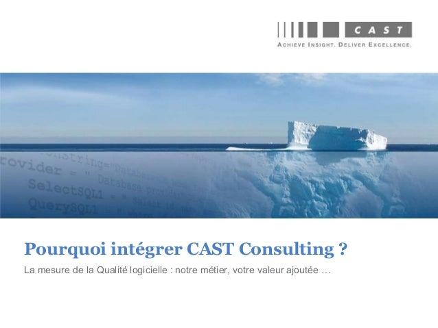 La mesure de la Qualité logicielle : notre métier, votre valeur ajoutée … Pourquoi intégrer CAST Consulting ?