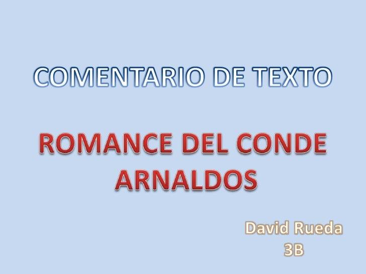 COMENTARIO DE TEXTO<br />ROMANCE DEL CONDE<br /> ARNALDOS<br />David Rueda<br />3B<br />