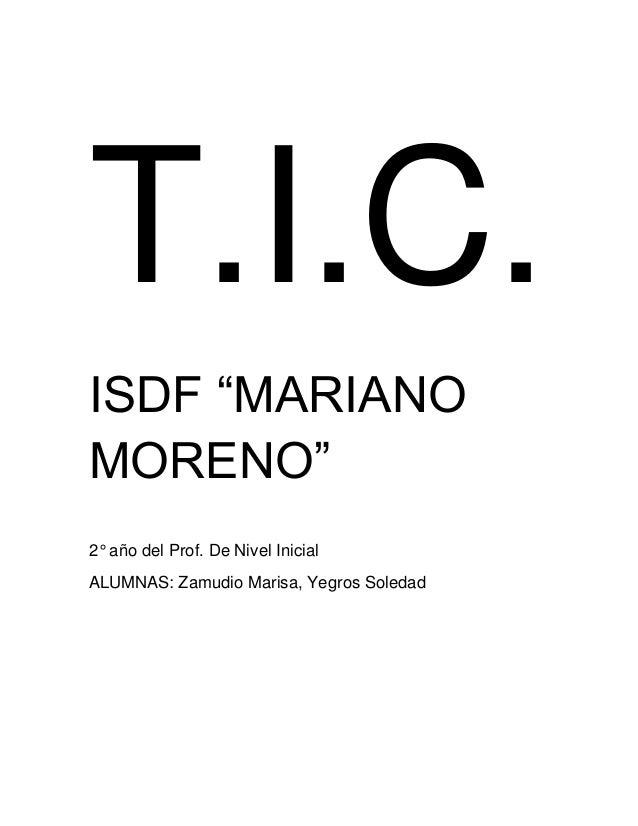 """T.I.C.ISDF """"MARIANOMORENO""""2° año del Prof. De Nivel InicialALUMNAS: Zamudio Marisa, Yegros Soledad"""