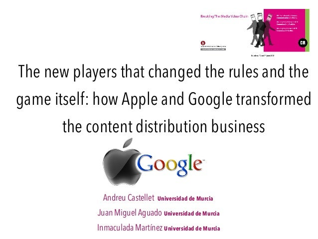 The new players that changed the rules and the game itself: how Apple and Google transformed the content distribution busi...