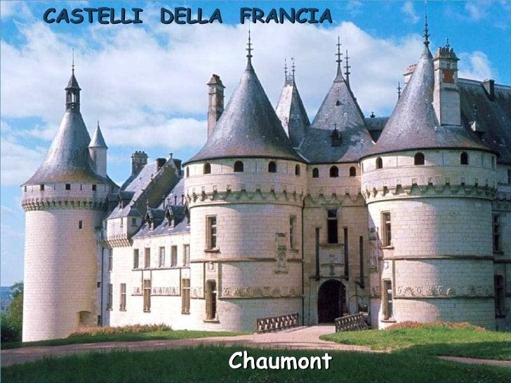 CASTELLI DELLA FRANCIA                   Chaumont