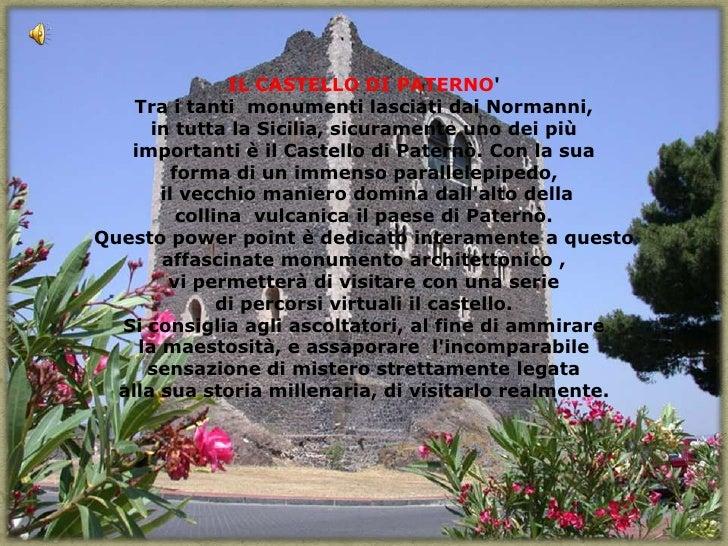 IL CASTELLO DI PATERNO'<br />Tra i tanti  monumenti lasciati dai Normanni, <br />in tutta la Sicilia, sicuramente uno...