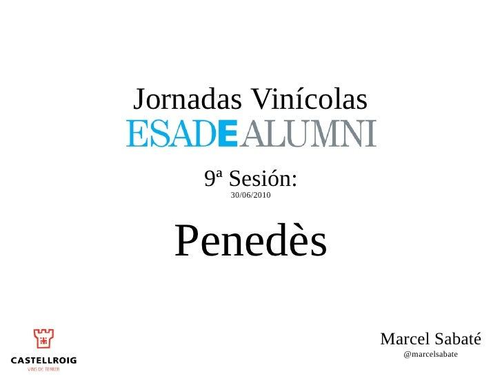 Jornadas Vinícolas       9ª Sesión:        30/06/2010        Penedès                      Marcel Sabaté                   ...