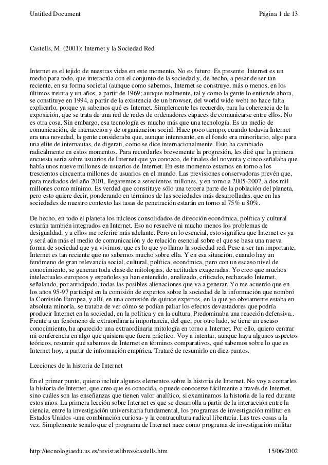 Castells, M. (2001): Internet y la Sociedad Red Internet es el tejido de nuestras vidas en este momento. No es futuro. Es ...