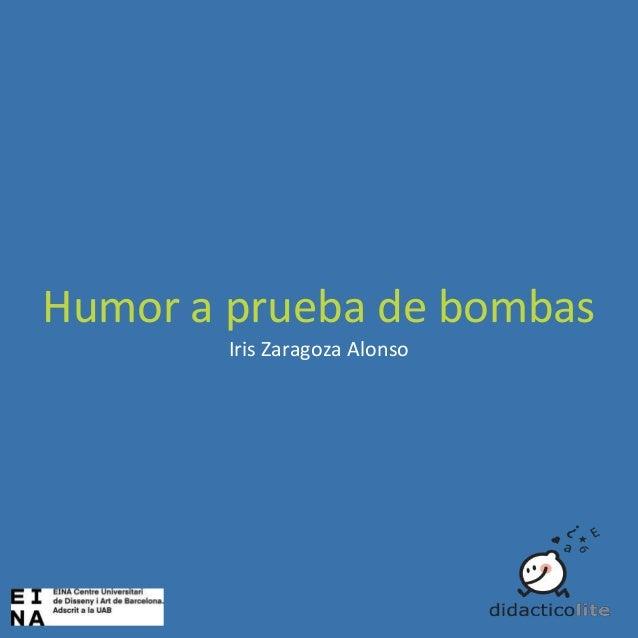 Humor a prueba de bombas Iris Zaragoza Alonso