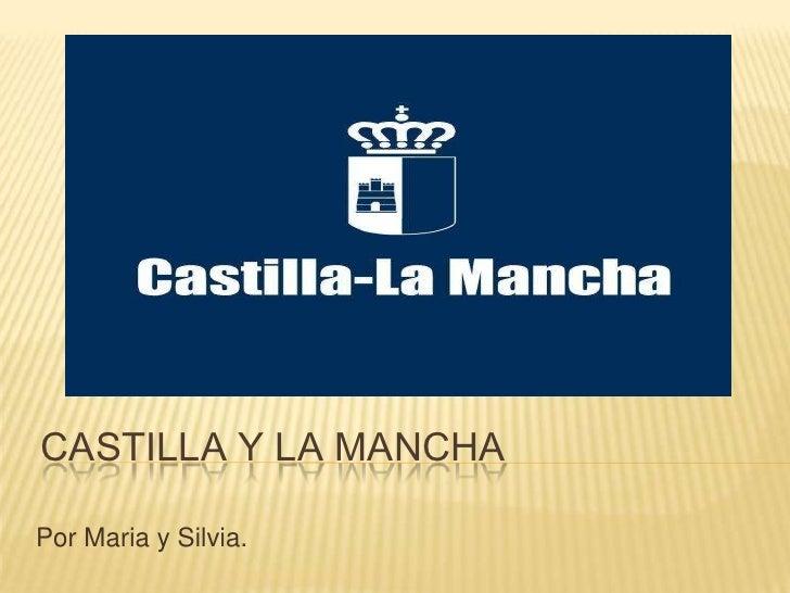 CASTILLA Y LA MANCHAPor Maria y Silvia.