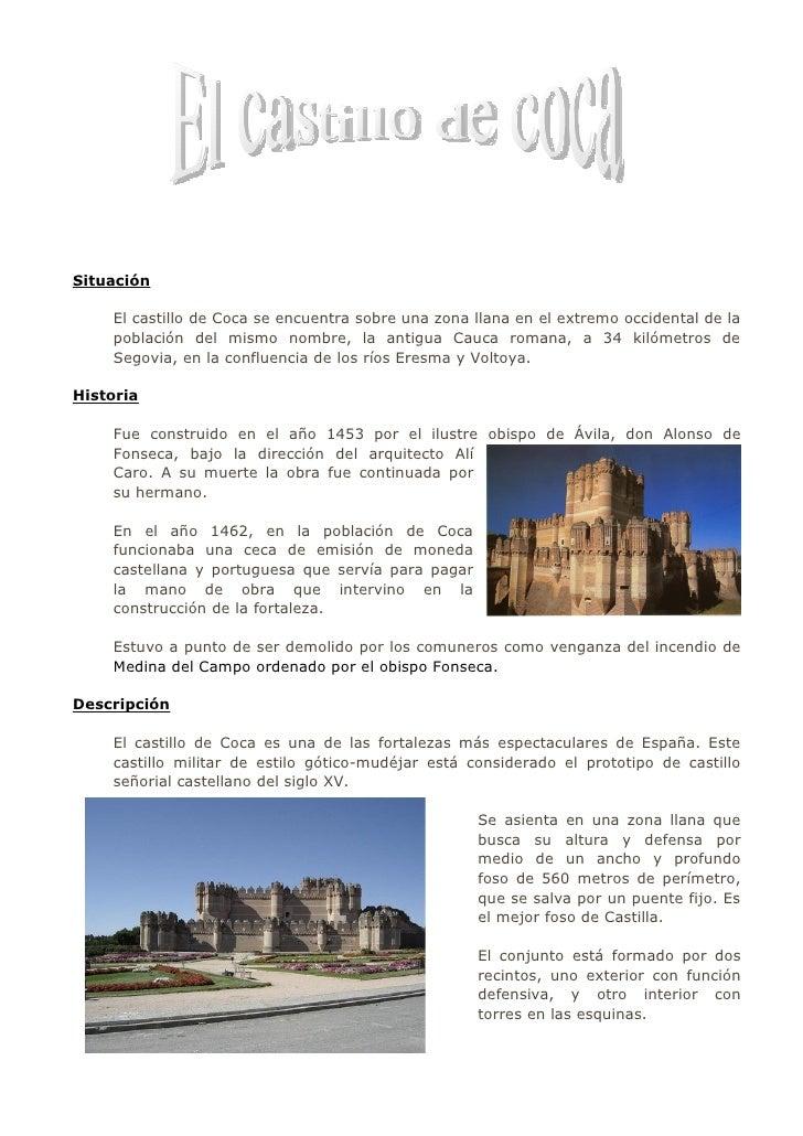 Situación      El castillo de Coca se encuentra sobre una zona llana en el extremo occidental de la     población del mism...