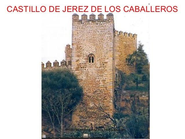CASTILLO DE JEREZ DE LOS CABALLEROS            http://infantilmerida14a.blogspot.com