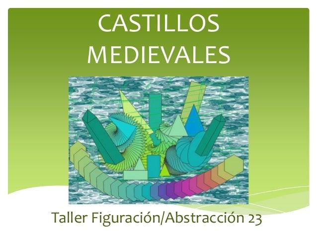 CASTILLOS MEDIEVALES  Taller Figuración/Abstracción 23