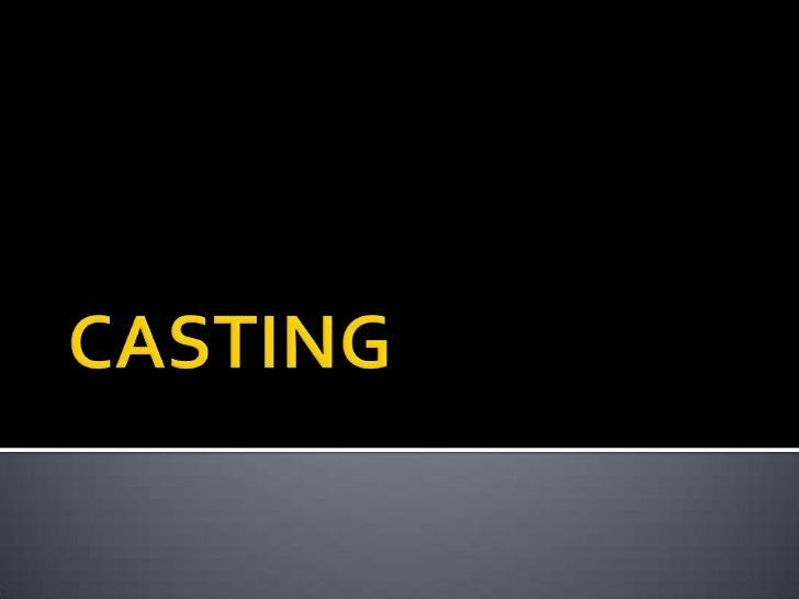    Casting is a manufacturing process by which a liquid    material is usually poured into a mould, which contains a    h...