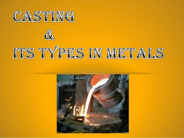 Casting & its types in metals