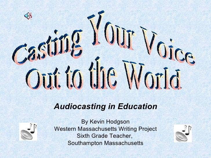 Audiocasting in Education By Kevin Hodgson Western Massachusetts Writing Project Sixth Grade Teacher,  Southampton Massach...