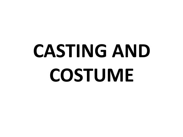 Casting and costume