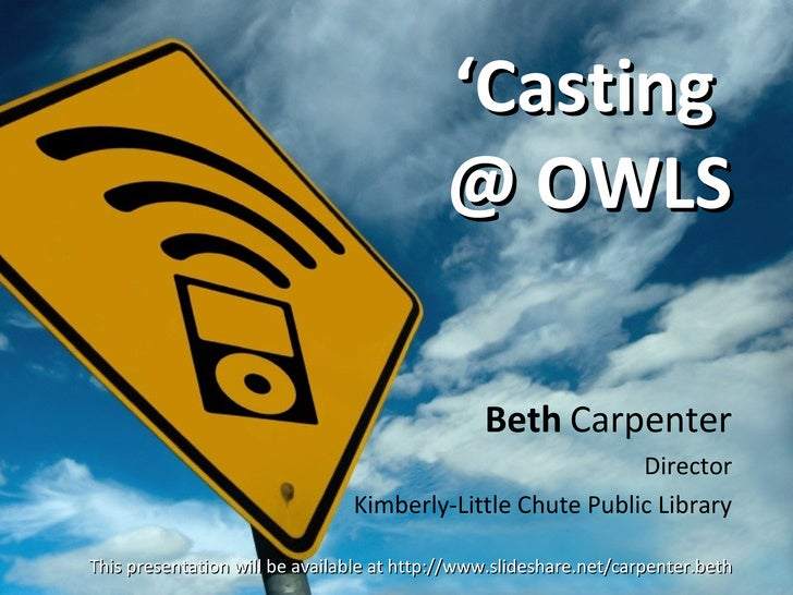 ' Casting  @ OWLS Beth   Carpenter Director Kimberly-Little Chute Public Library This presentation will be available at ht...