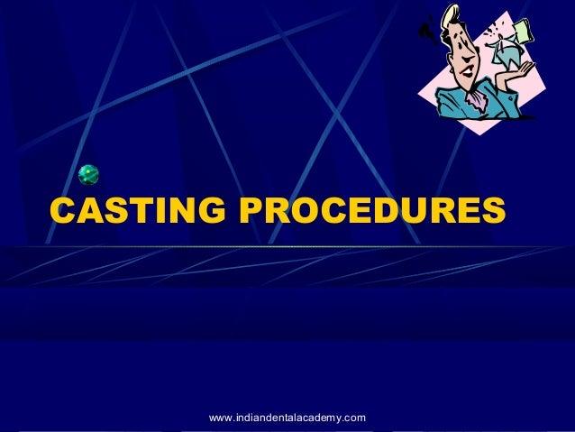 CASTING PROCEDURES www.indiandentalacademy.com