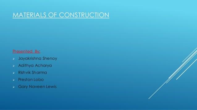 MATERIALS OF CONSTRUCTIONPresented By:   Jayakrishna Shenoy   Adithya Acharya   Rishvik Sharma   Preston Lobo   Gary ...