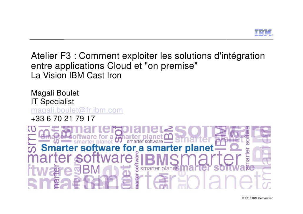 "®     Atelier F3 : Comment exploiter les solutions d'intégration entre applications Cloud et ""on premise"" La Vision IBM Ca..."