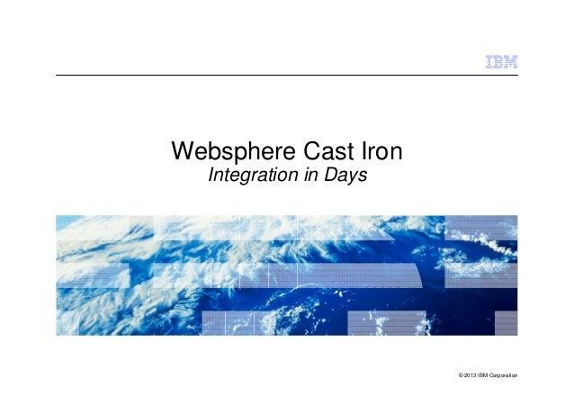 © 2013 IBM CorporationWebsphere Cast IronIntegration in Days