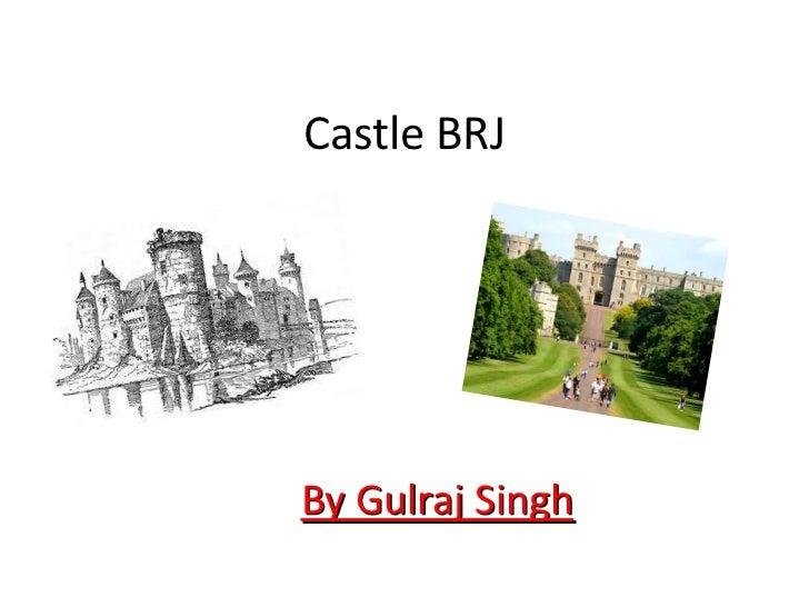 Castle BRJ<br />By Gulraj Singh<br />
