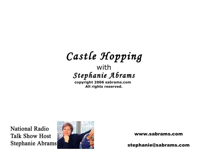 Castle Hopping with Stephanie Abrams copyright 2006 sabrams.com  All rights reserved. www.sabrams.com [email_address]