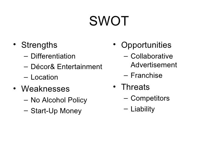 SWOT <ul><li>Strengths </li></ul><ul><ul><li>Differentiation </li></ul></ul><ul><ul><li>Décor& Entertainment </li></ul></u...