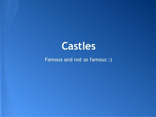 CastlesFamous and not so famous :)
