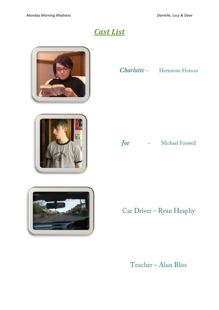 Cast List<br />Charlotte – Hermione HotsonJoe – Michael FoxwellCar Driver – Ryan HeaphyTeacher – Alun Bliss<br />