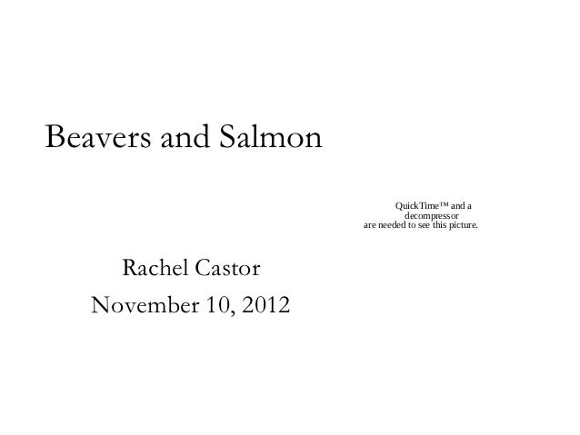 Beavers and Salmon                               QuickTime™ and a                                 decompressor            ...