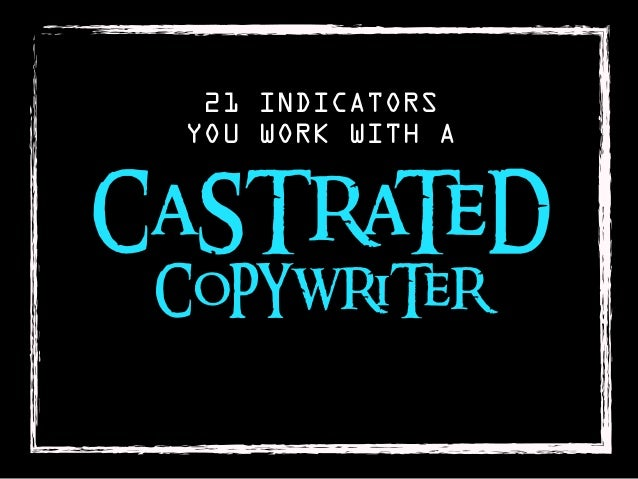 21 INDICATORS YOU WORK WITH ACaSTRaTeD CoPYWRiTeR