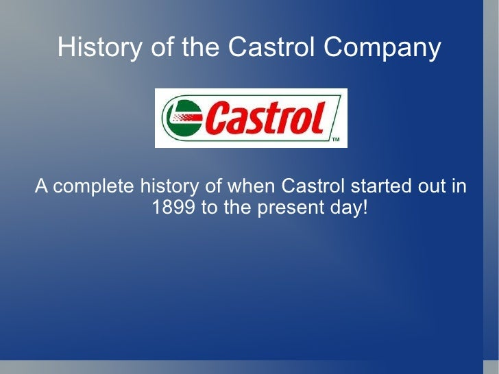 History of the Castrol Company A complete history of when Castrol started out in 1899 to the present day!