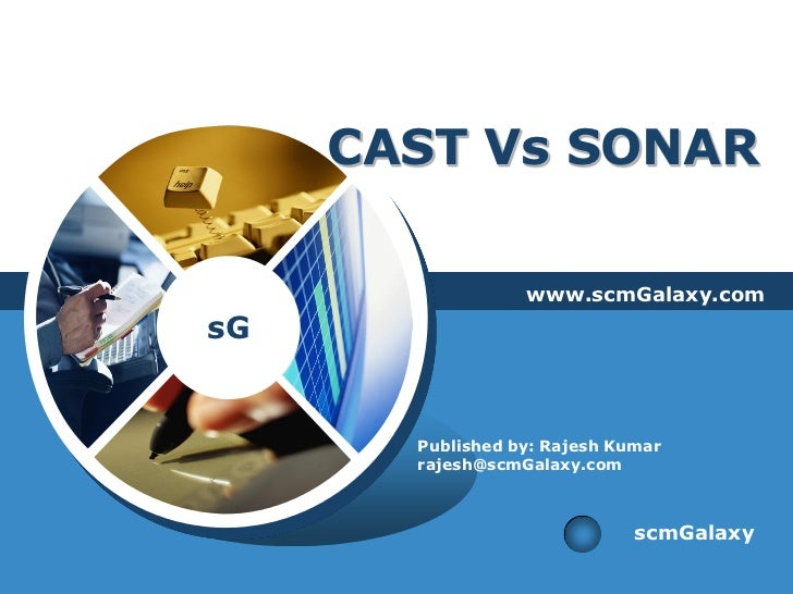 CAST Vs SONAR                  www.scmGalaxy.comsG       Published by: Rajesh Kumar       rajesh@scmGalaxy.com            ...