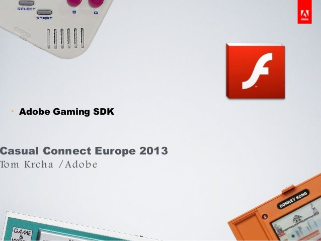 §     Adobe Gaming SDKCasual Connect Europe 2013To m Krc ha / Ad o b e © 2012 Adobe Systems Incorporated. All Rights Reser...