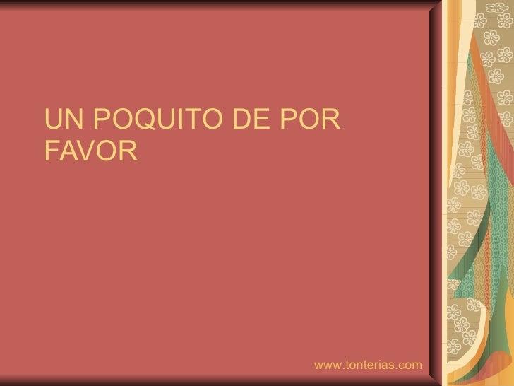 UN POQUITO DE POR FAVOR www.tonterias.com
