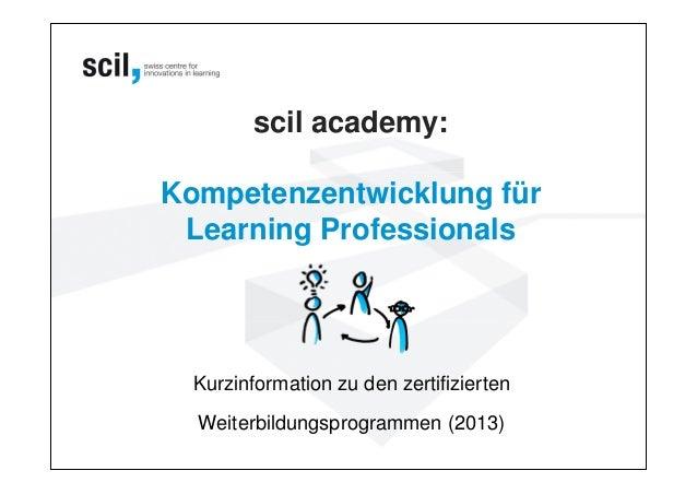 scil academy:Kompetenzentwicklung für Learning Professionals  Kurzinformation zu den zertifizierten  Weiterbildungsprogram...