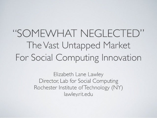 'Somewhat Neglected': The Vast Untapped Market for Social Computing Innovations