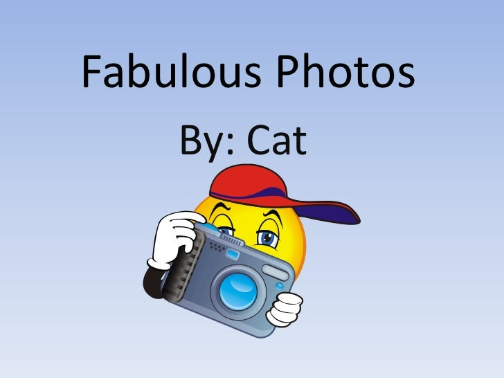 Fabulous Photos    By: Cat
