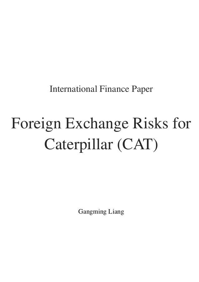 International Finance PaperForeign Exchange Risks for     Caterpillar (CAT)            Gangming Liang
