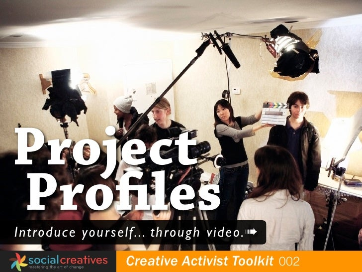 Project Profiles  Introduce yourself... through video.➠ globalyouthfund   Creative Activist Toolkit 002