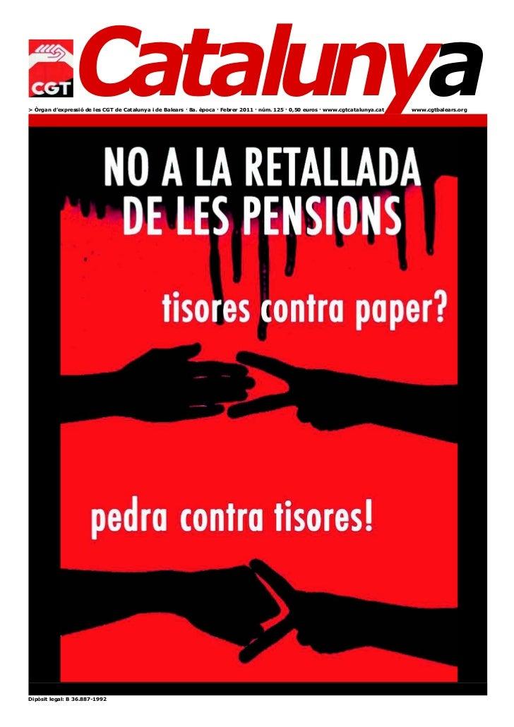 Catalunya> Òrgan d'expressió de les CGT de Catalunya i de Balears · 8a. època · Febrer 2011 · núm. 125 · 0,50 euros · www....