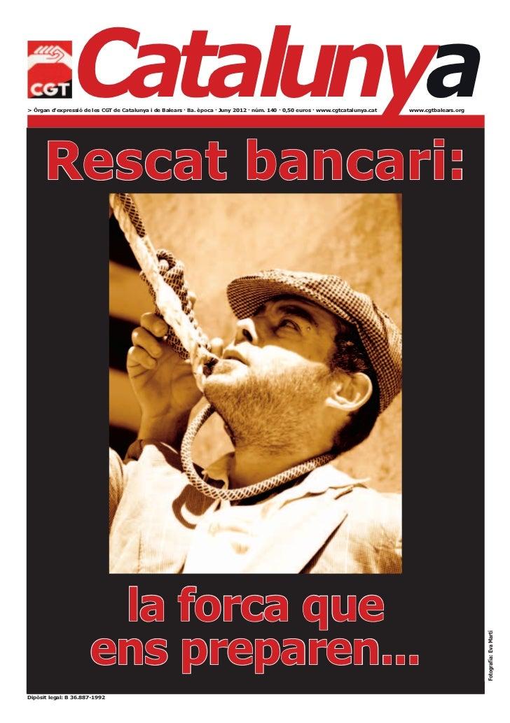 Catalunya> Òrgan d'expressió de les CGT de Catalunya i de Balears · 8a. època · Juny 2012 · núm. 140 · 0,50 euros · www.cg...